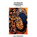 LE PÉLICAN PRIMORDIAL - Albert BENHAMOU